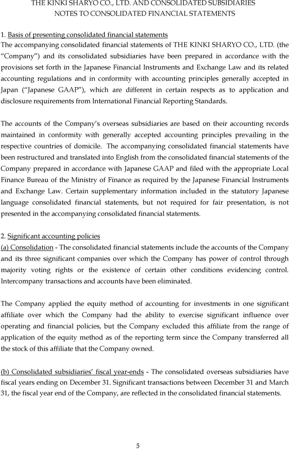 (the Company ) and its consolidated subsidiaries have been prepared in accordance with the provisions set forth in the Japanese Financial Instruments and Exchange Law and its related accounting