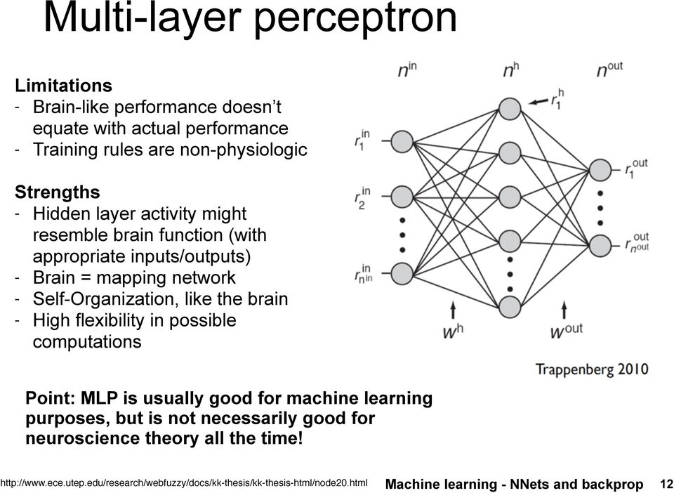 Self-Organization, like the brain - High flexibility in possible computations Point: MLP is usually good for machine learning purposes,