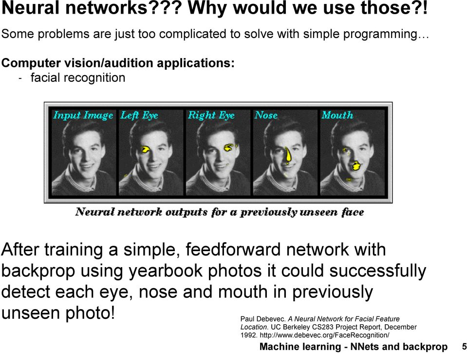 recognition After training a simple, feedforward network with backprop using yearbook photos it could successfully detect