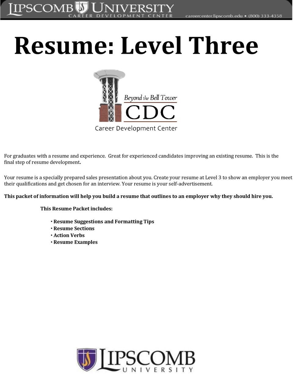 Create your resume at Level 3 to show an employer you meet their qualifications and get chosen for an interview. Your resume is your self-advertisement.