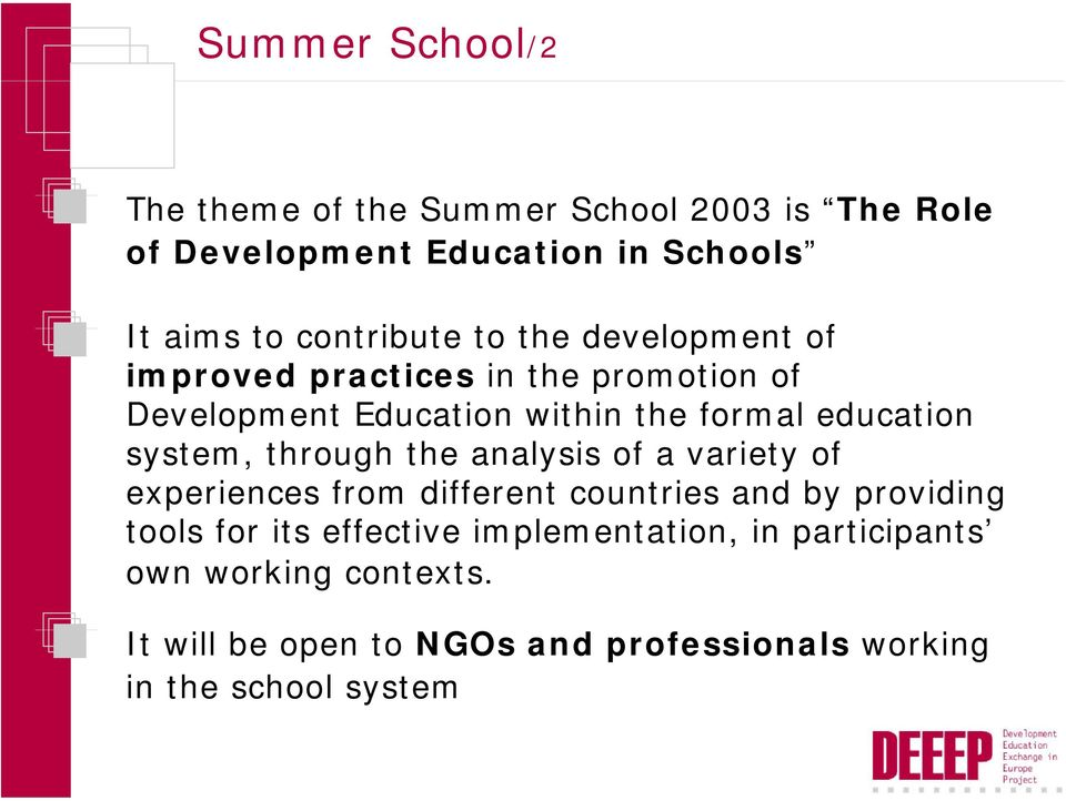 education system, through the analysis of a variety of experiences from different countries and by providing tools for