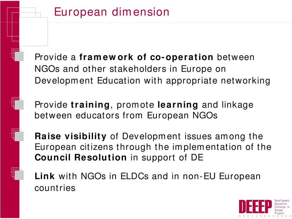 educators from European NGOs Raise visibility of Development issues among the European citizens through the