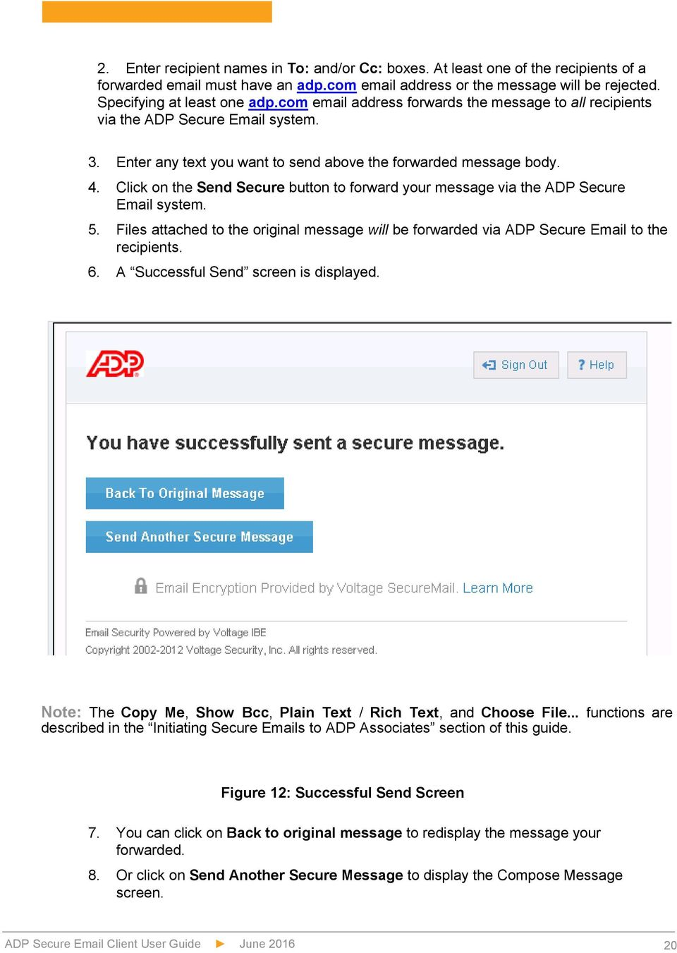 Click on the Send Secure button to forward your message via the ADP Secure Email system. 5. Files attached to the original message will be forwarded via ADP Secure Email to the recipients. 6.