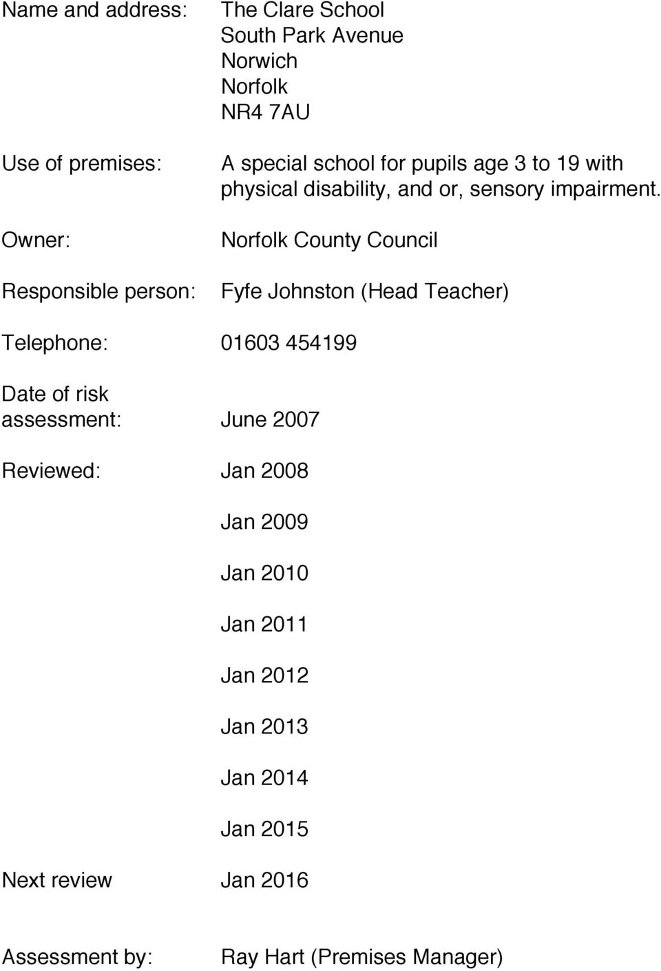 Norfolk County Council Fyfe Johnston (Head Teacher) Telephone: 01603 454199 Date of risk assessment: June 2007