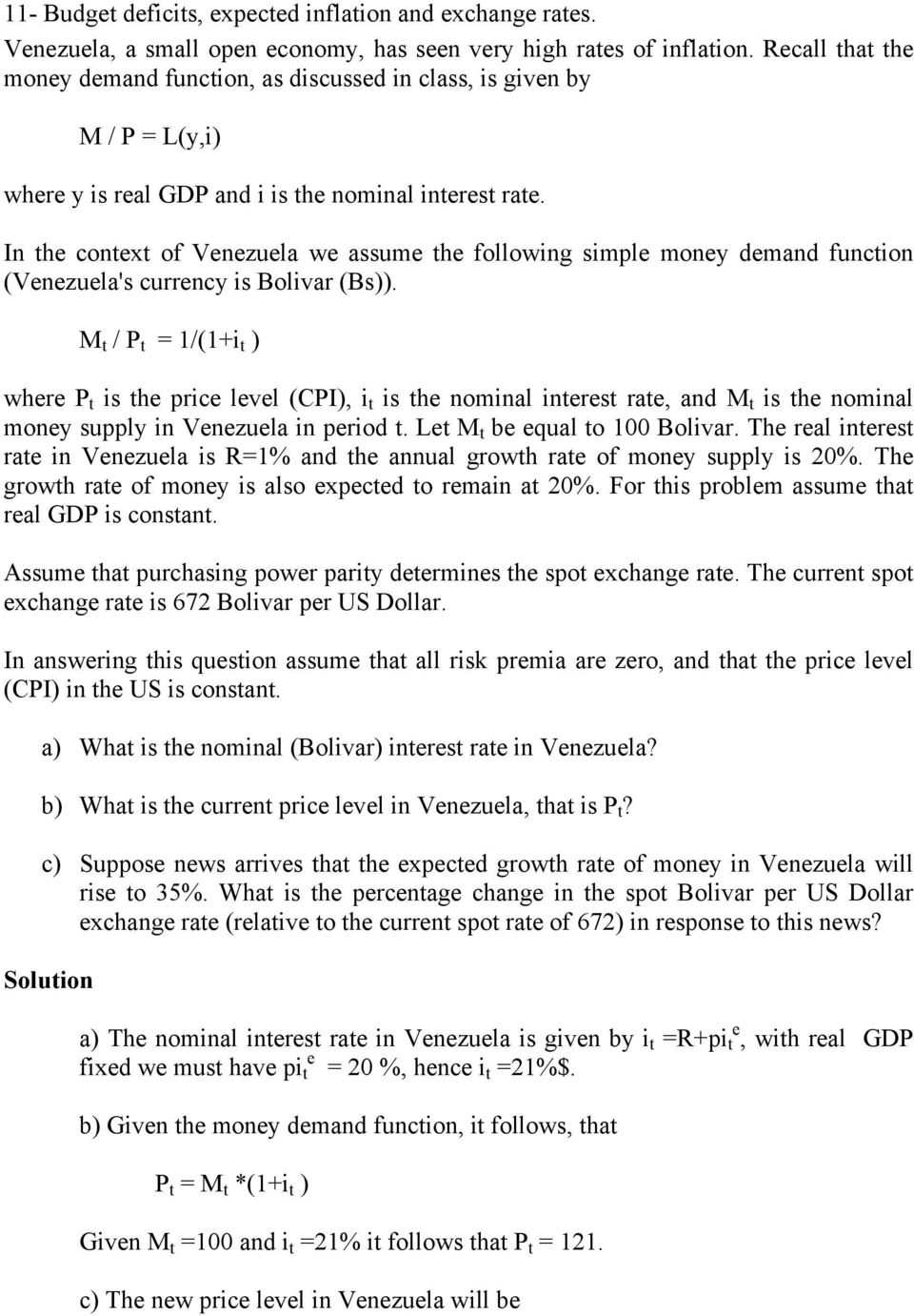 In the context of Venezuela we assume the following simple money demand function (Venezuela's currency is Bolivar (Bs)).