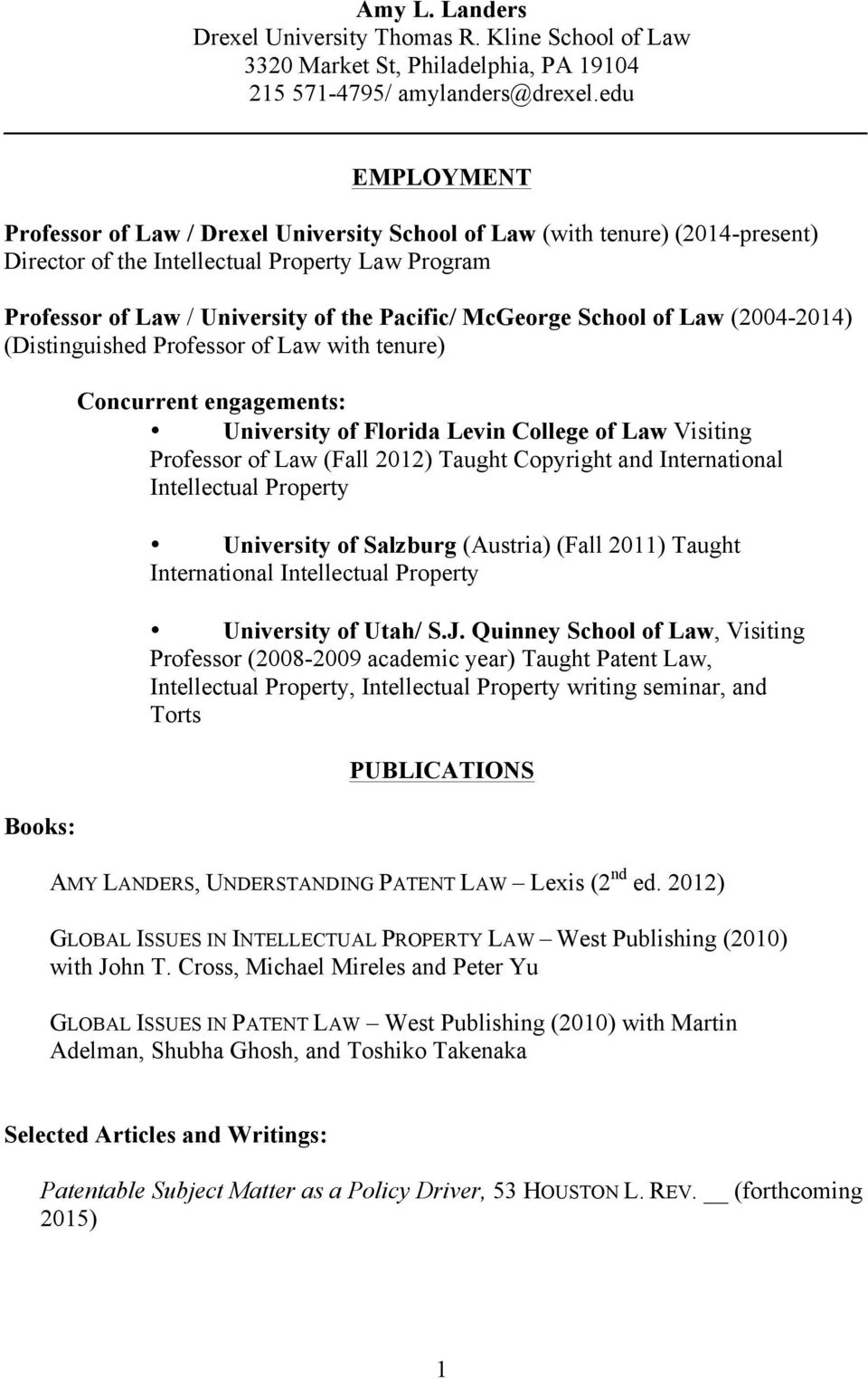 School of Law (2004-2014) (Distinguished Professor of Law with tenure) Books: Concurrent engagements: University of Florida Levin College of Law Visiting Professor of Law (Fall 2012) Taught Copyright