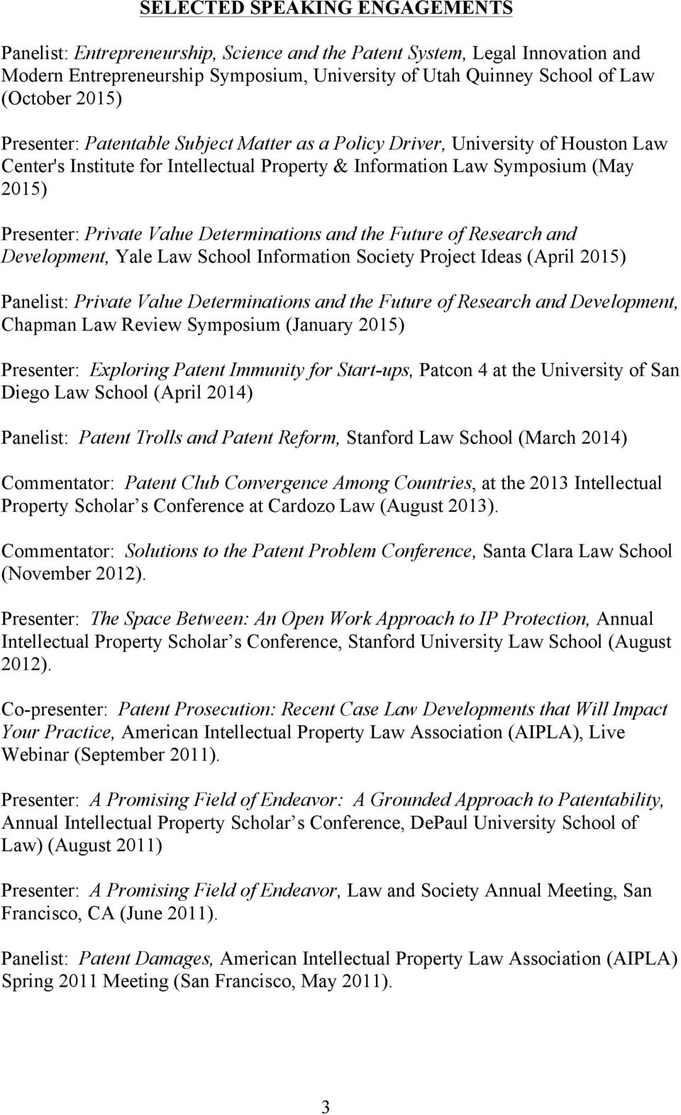 Determinations and the Future of Research and Development, Yale Law School Information Society Project Ideas (April 2015) Panelist: Private Value Determinations and the Future of Research and