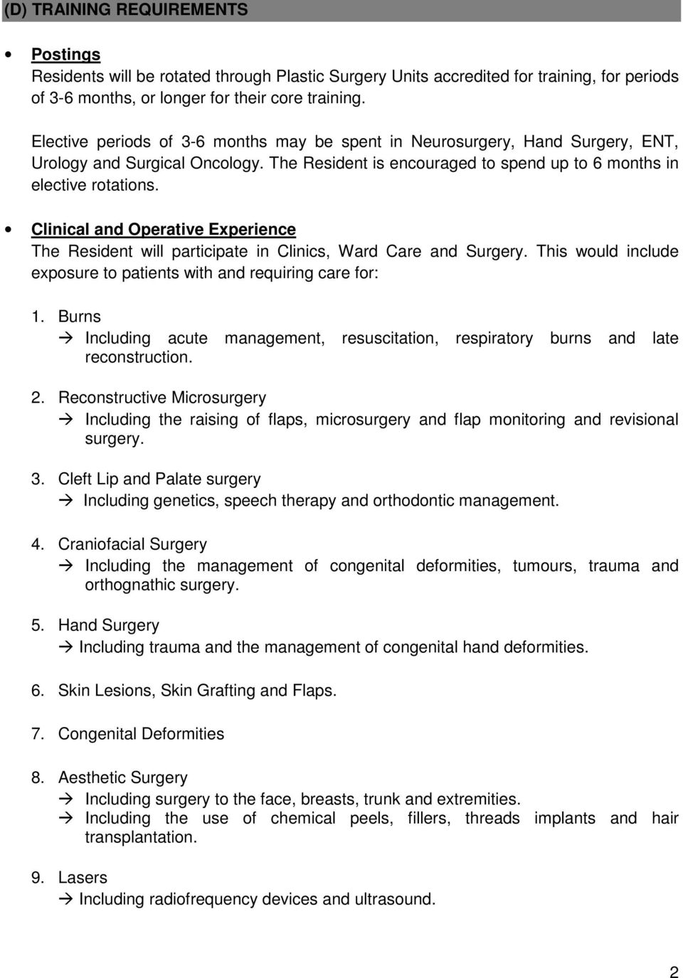 Clinical and Operative Experience The Resident will participate in Clinics, Ward Care and Surgery. This would include exposure to patients with and requiring care for: 1.