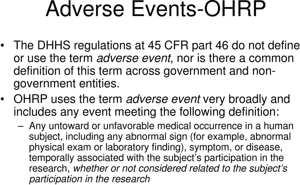 OHRP uses the term adverse event very broadly and includes any event meeting the following definition: Any untoward or unfavorable medical occurrence in a