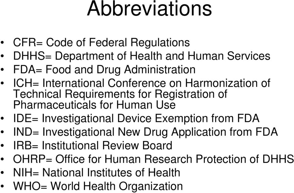 for Human Use IDE= Investigational Device Exemption from FDA IND= Investigational New Drug Application from FDA IRB=