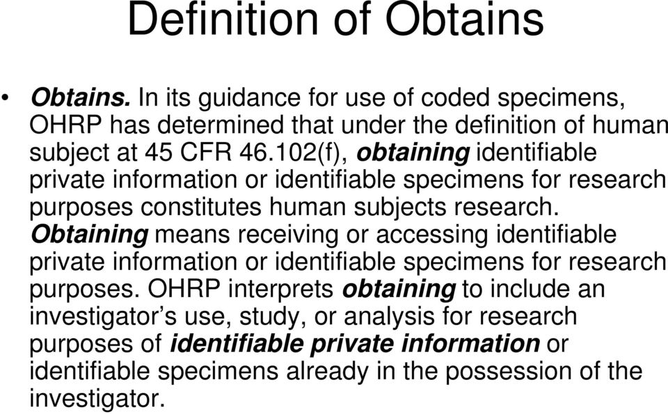 Obtaining means receiving or accessing identifiable private information or identifiable specimens for research purposes.