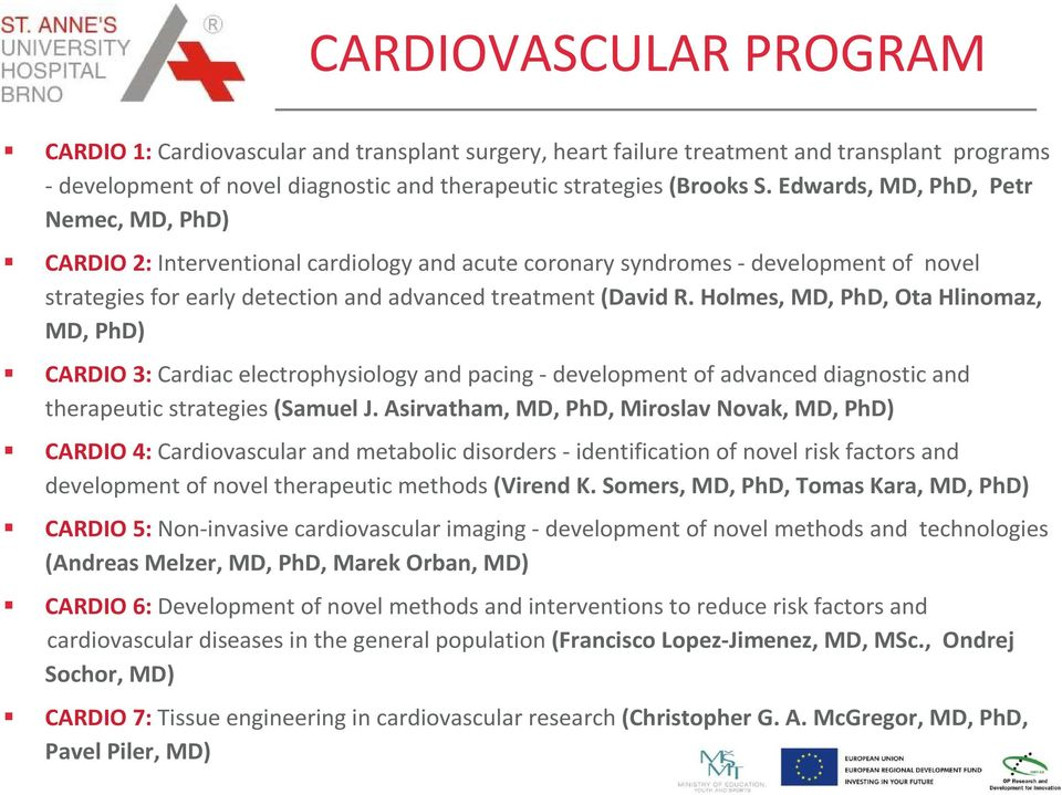 Holmes, MD,PhD, Ota Hlinomaz, MD, PhD) CARDIO 3:Cardiac electrophysiology and pacing -development of advanced diagnostic and therapeutic strategies (Samuel J.