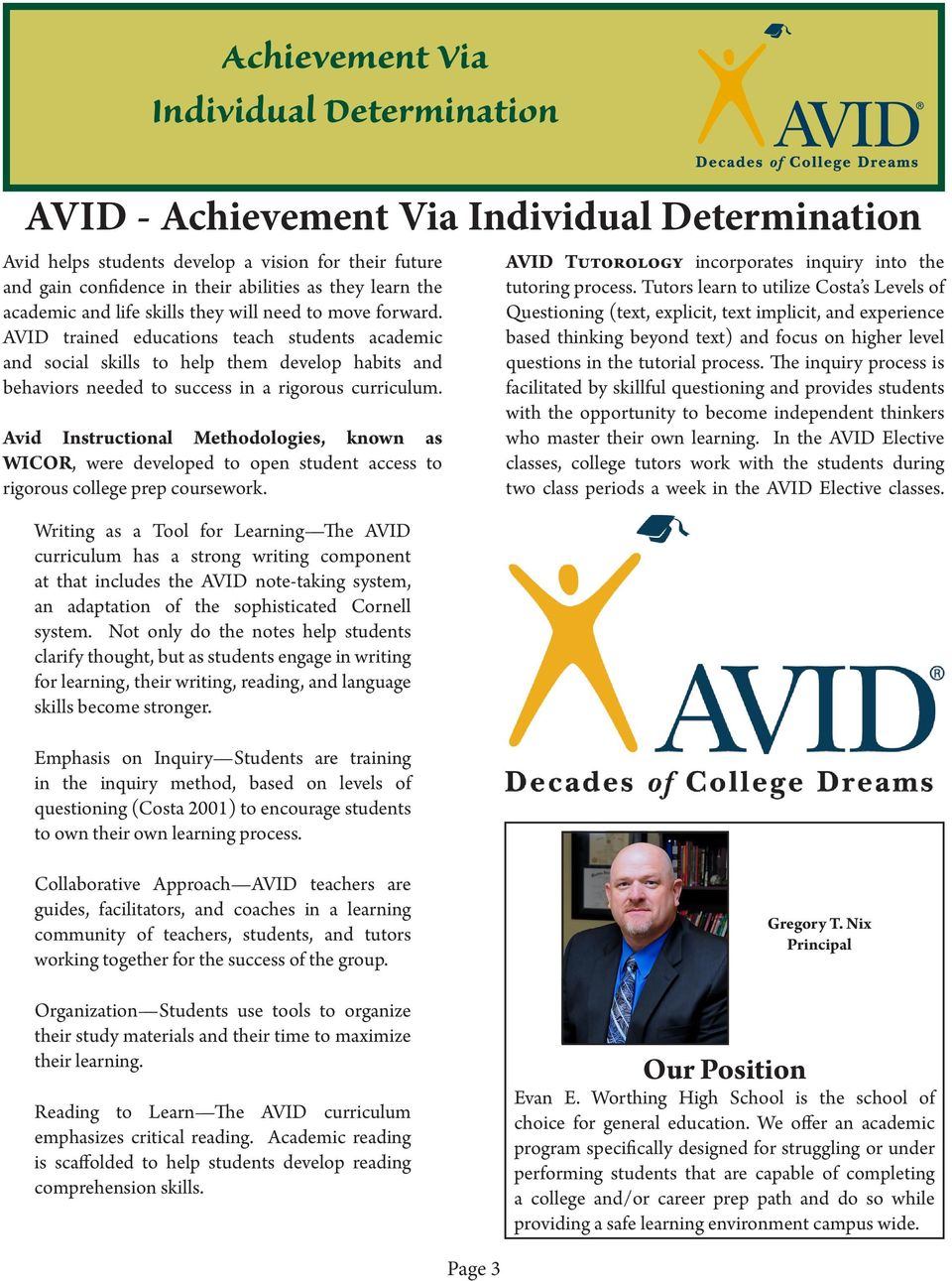 AVID trained educations teach students academic and social skills to help them develop habits and behaviors needed to success in a rigorous curriculum.