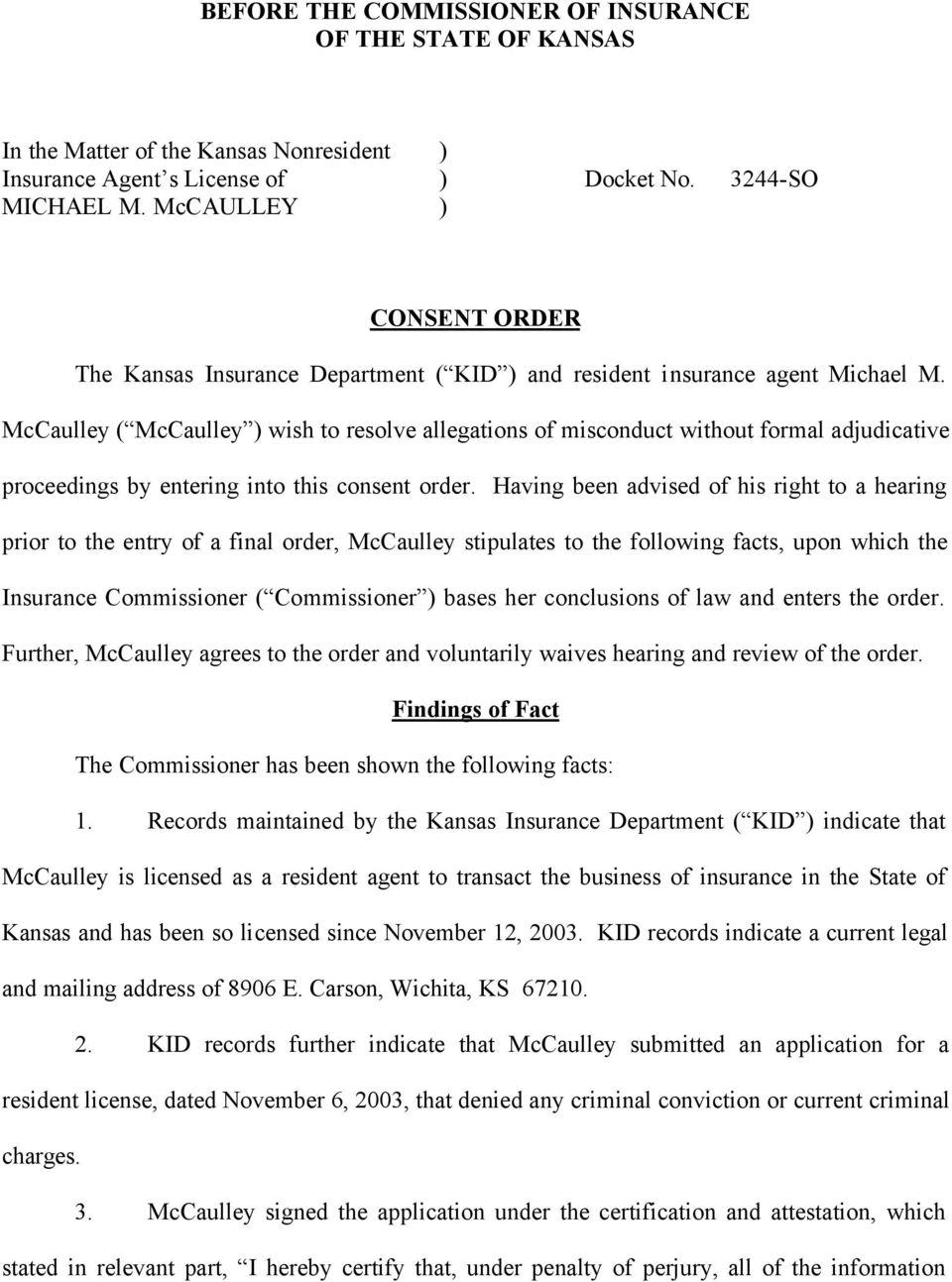 McCaulley ( McCaulley ) wish to resolve allegations of misconduct without formal adjudicative proceedings by entering into this consent order.