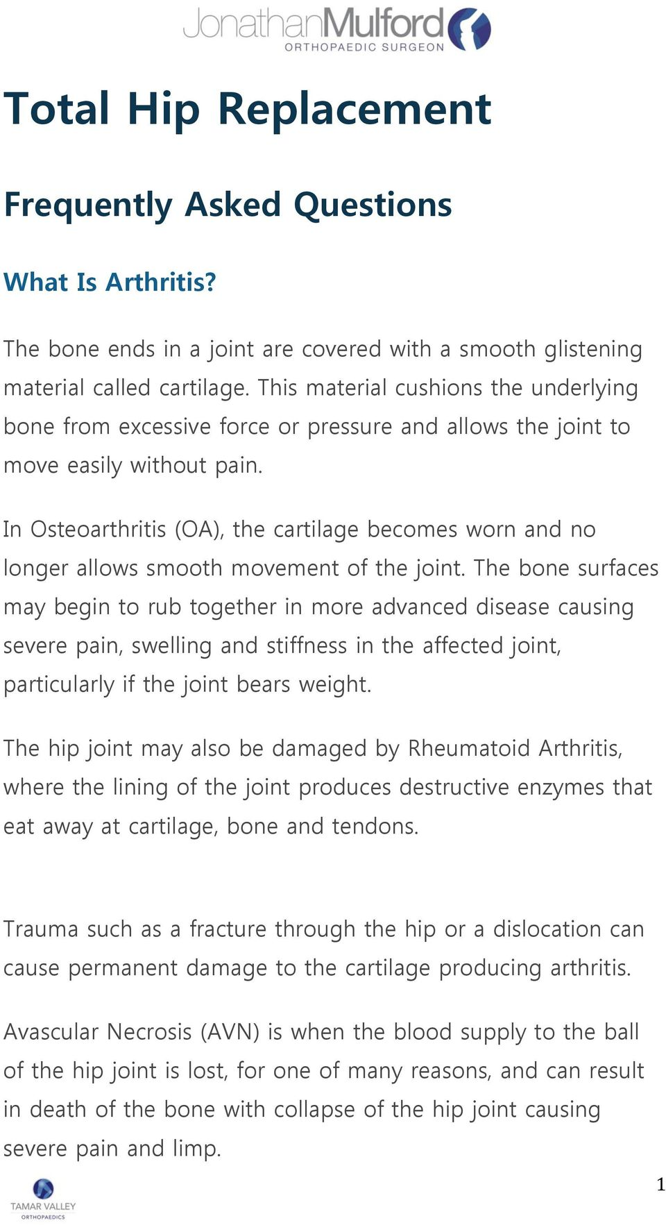 In Osteoarthritis (OA), the cartilage becomes worn and no longer allows smooth movement of the joint.