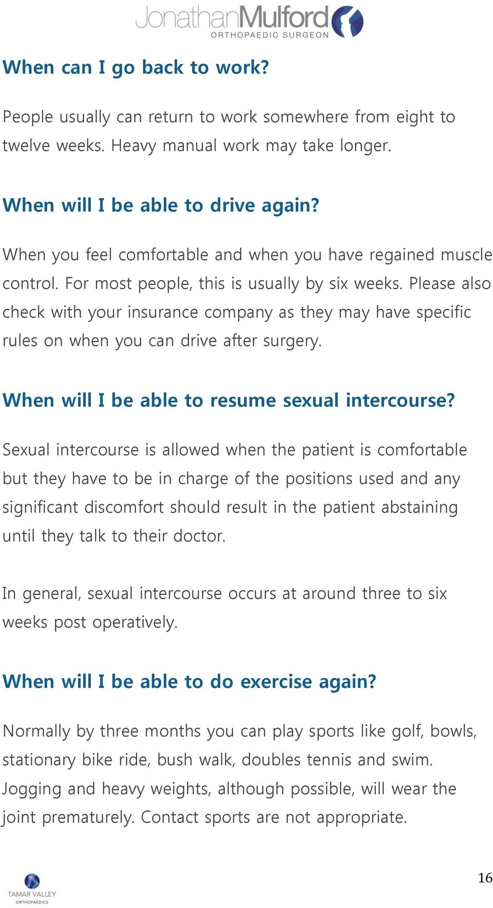 Please also check with your insurance company as they may have specific rules on when you can drive after surgery. When will I be able to resume sexual intercourse?
