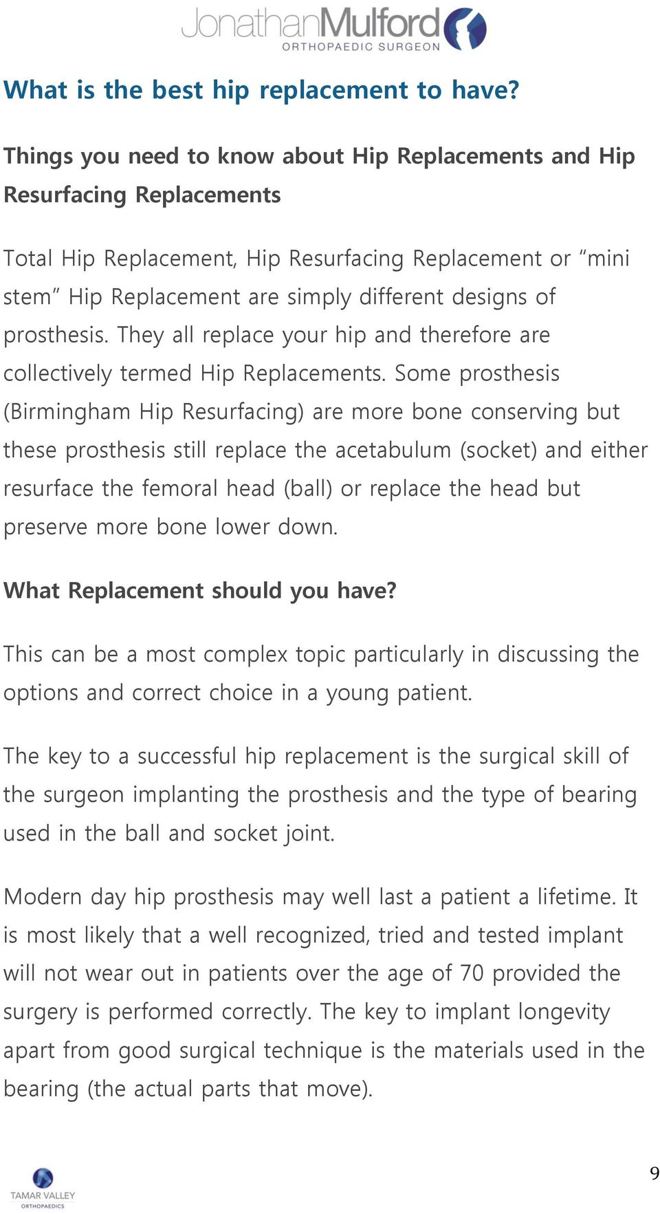 prosthesis. They all replace your hip and therefore are collectively termed Hip Replacements.