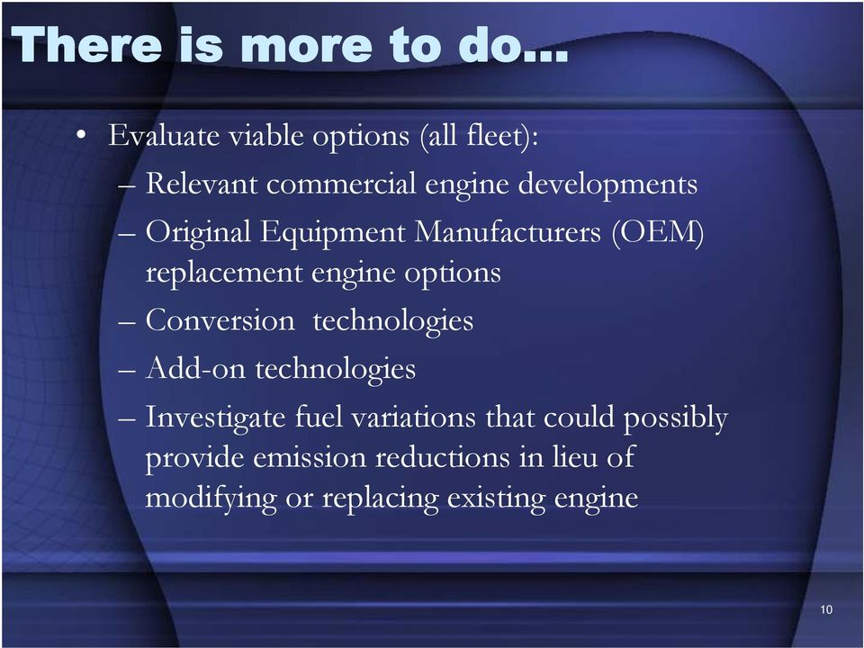Conversion technologies Add-on technologies Investigate fuel variations that could