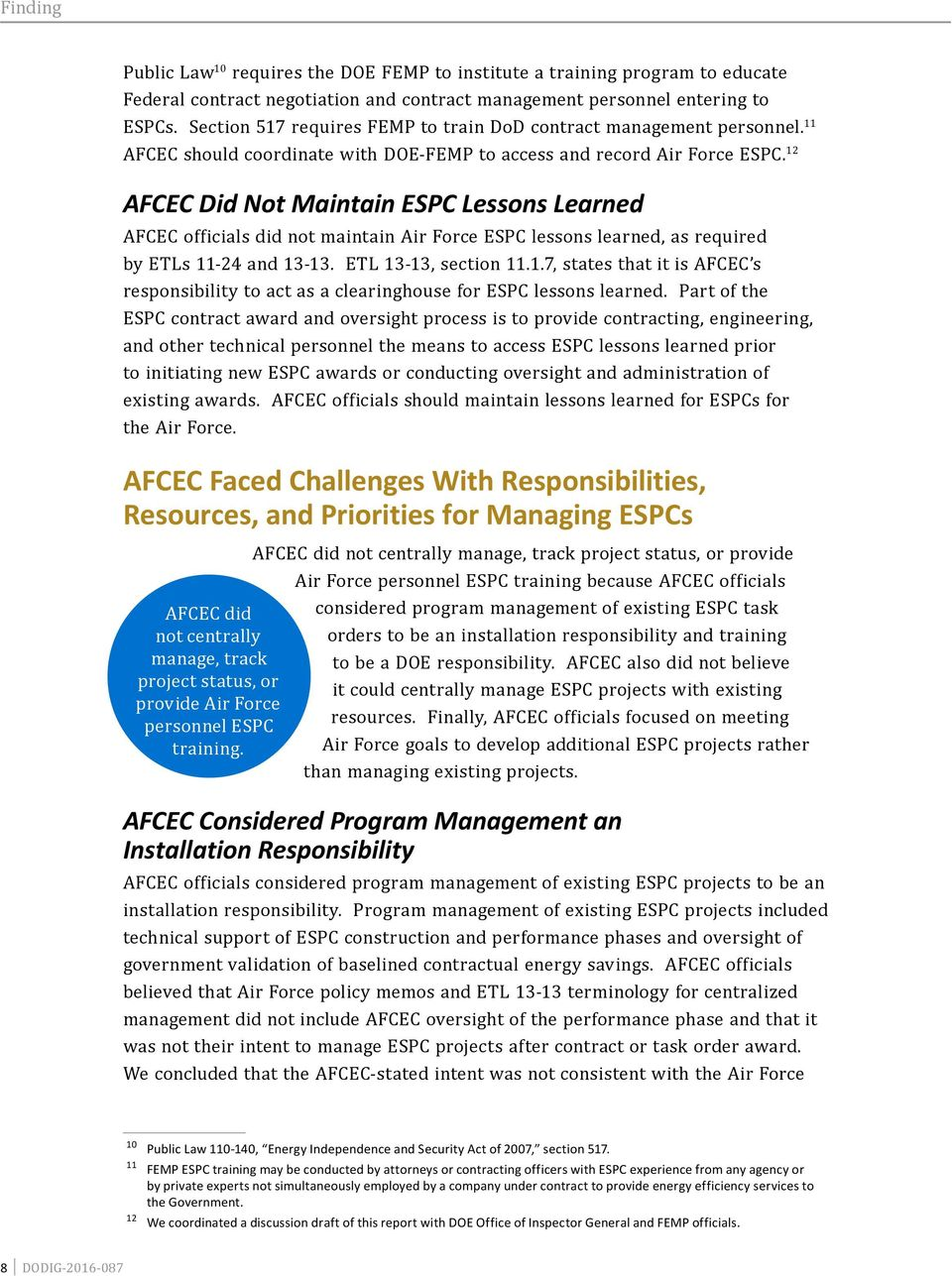 12 AFCEC Did Not Maintain ESPC Lessons Learned AFCEC officials did not maintain Air Force ESPC lessons learned, as required by ETLs 11-24 and 13-13. ETL 13-13, section 11.1.7, states that it is AFCEC s responsibility to act as a clearinghouse for ESPC lessons learned.