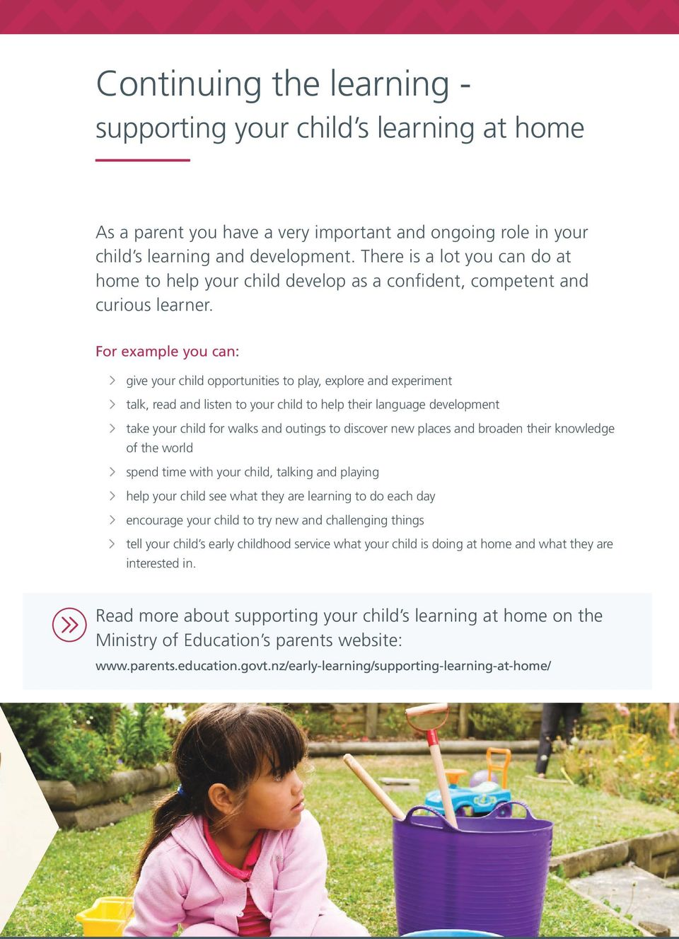For example you can: give your child opportunities to play, explore and experiment talk, read and listen to your child to help their language development take your child for walks and outings to