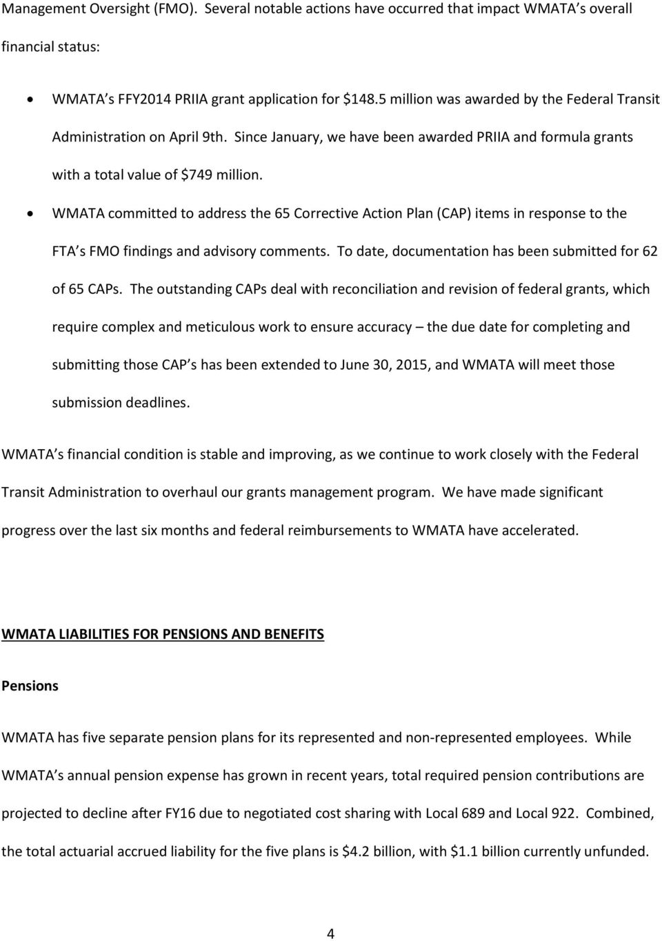 WMATA committed to address the 65 Corrective Action Plan (CAP) items in response to the FTA s FMO findings and advisory comments. To date, documentation has been submitted for 62 of 65 CAPs.