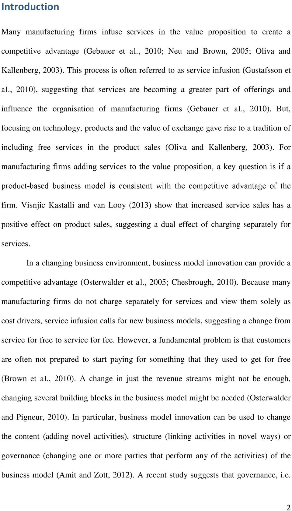 , 2010), suggesting that services are becoming a greater part of offerings and influence the organisation of manufacturing firms (Gebauer et al., 2010). But, focusing on technology, products and the value of exchange gave rise to a tradition of including free services in the product sales (Oliva and Kallenberg, 2003).