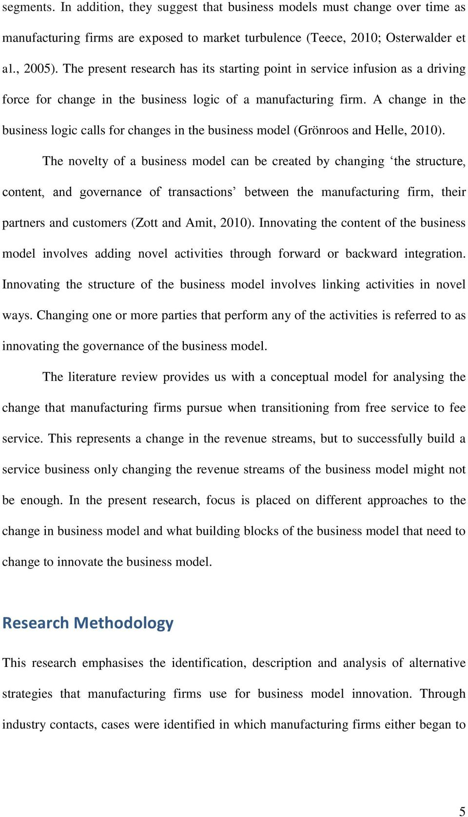 A change in the business logic calls for changes in the business model (Grönroos and Helle, 2010).