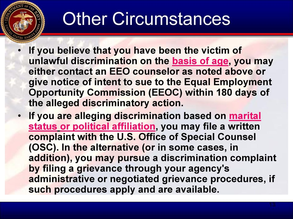 If you are alleging discrimination based on marital status or political affiliation, you may file a written complaint with the U.S. Office of Special Counsel (OSC).