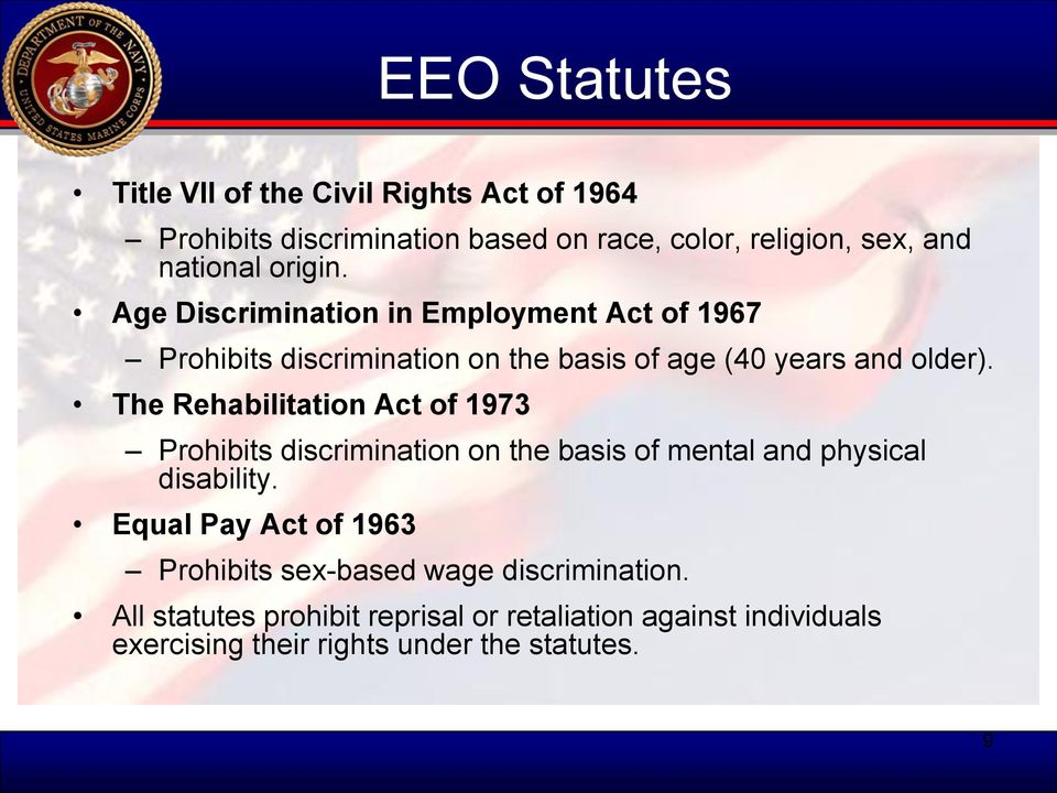 The Rehabilitation Act of 1973 Prohibits discrimination on the basis of mental and physical disability.
