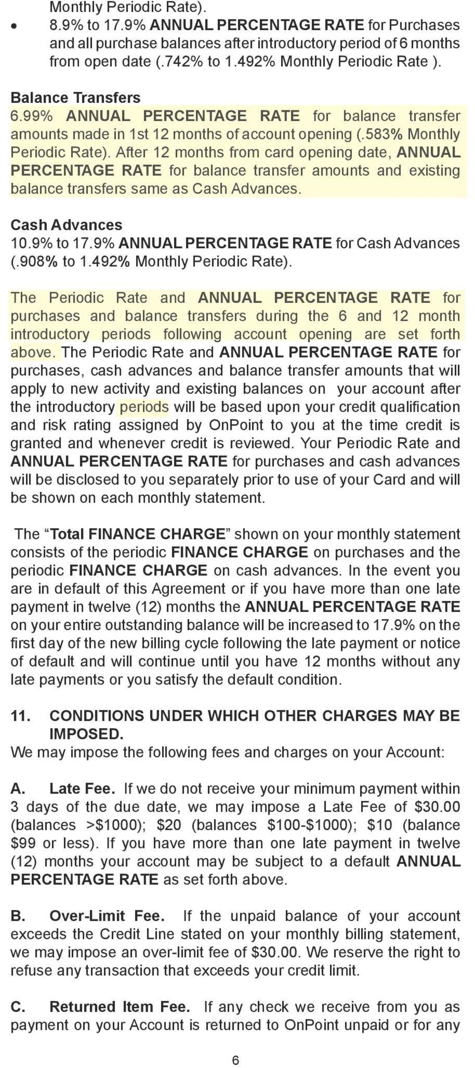 After 12 months from card opening date, ANNUAL PERCENTAGE RATE for balance transfer amounts and existing balance transfers same as Cash Advances. Cash Advances 10.9% to 17.