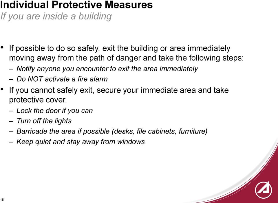 NOT activate a fire alarm If you cannot safely exit, secure your immediate area and take protective cover.