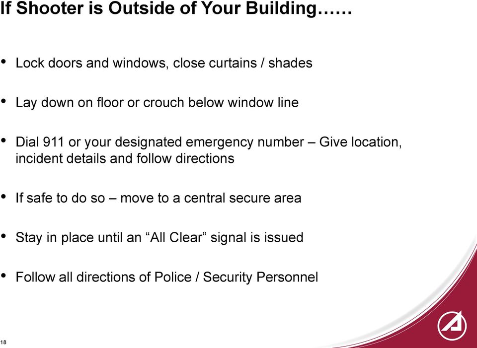 location, incident details and follow directions If safe to do so move to a central secure area