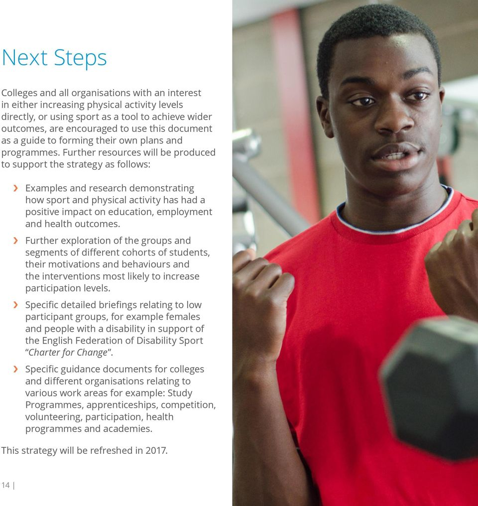 Further resources will be produced to support the strategy as follows: Examples and research demonstrating how sport and physical activity has had a positive impact on education, employment and