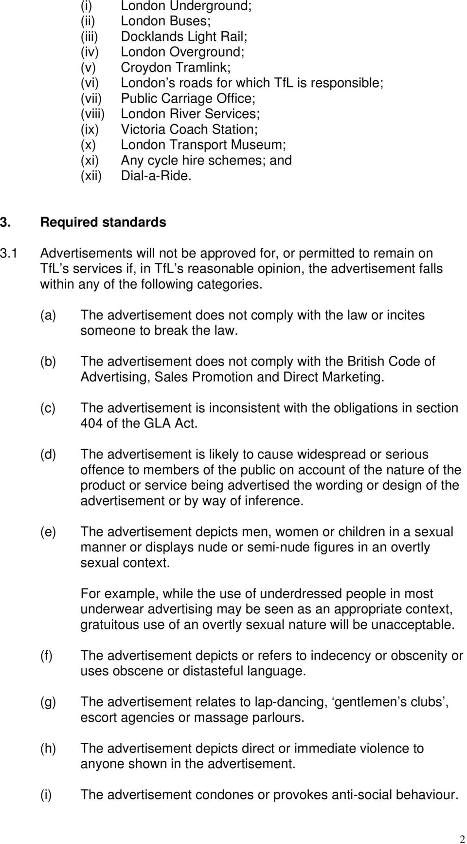 1 Advertisements will not be approved for, or permitted to remain on TfL s services if, in TfL s reasonable opinion, the advertisement falls within any of the following categories.