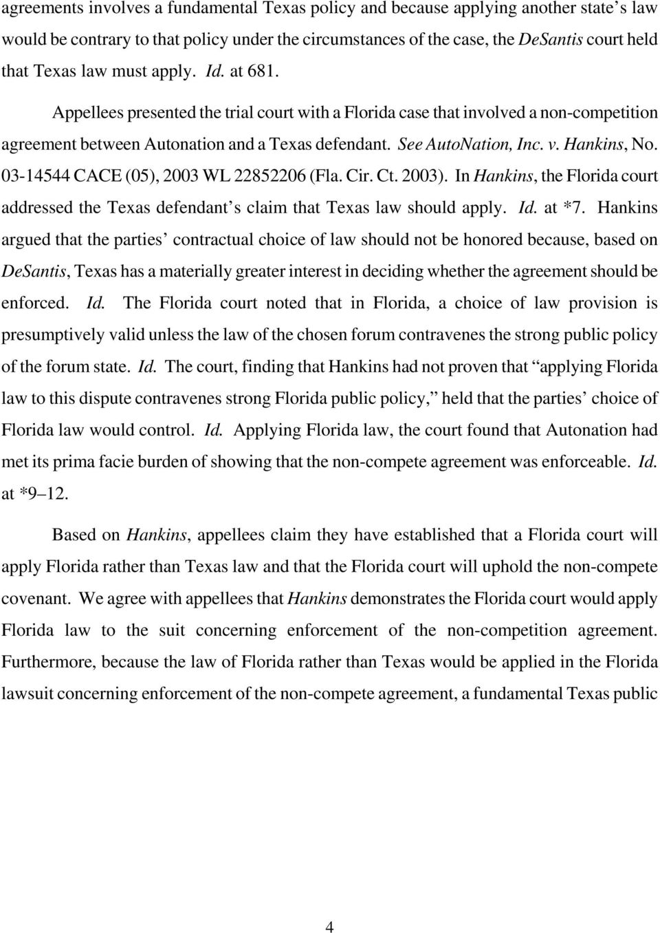03-14544 CACE (05), 2003 WL 22852206 (Fla. Cir. Ct. 2003). In Hankins, the Florida court addressed the Texas defendant s claim that Texas law should apply. Id. at *7.