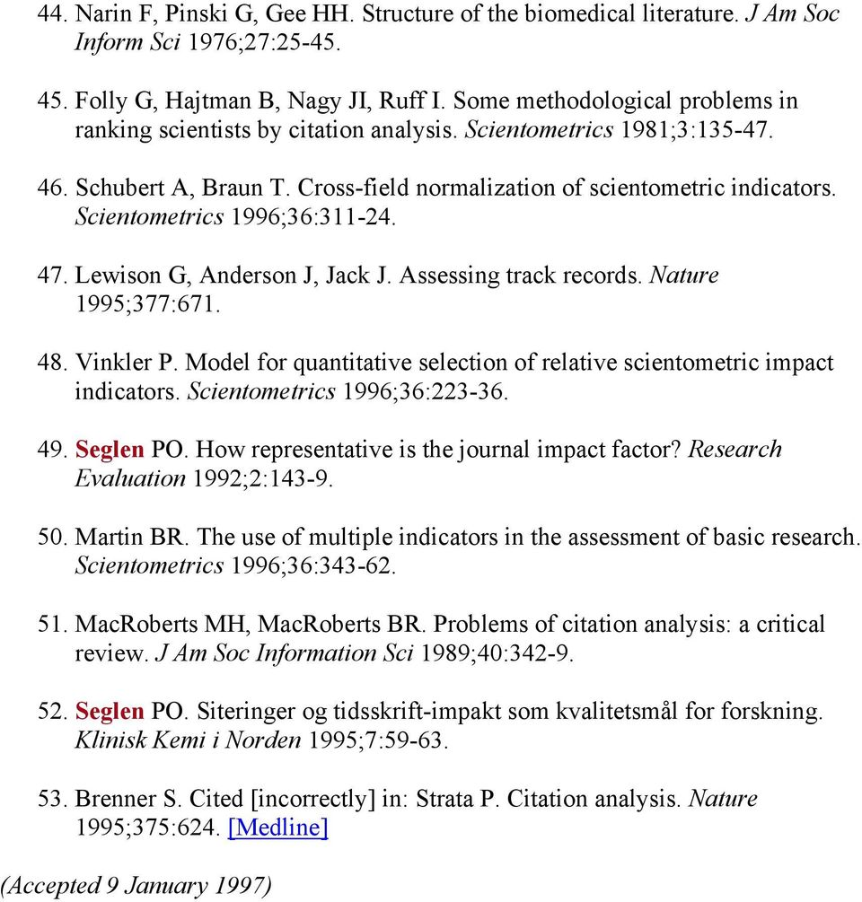 Scientometrics 1996;36:311-24. 47. Lewison G, Anderson J, Jack J. Assessing track records. Nature 1995;377:671. 48. Vinkler P.