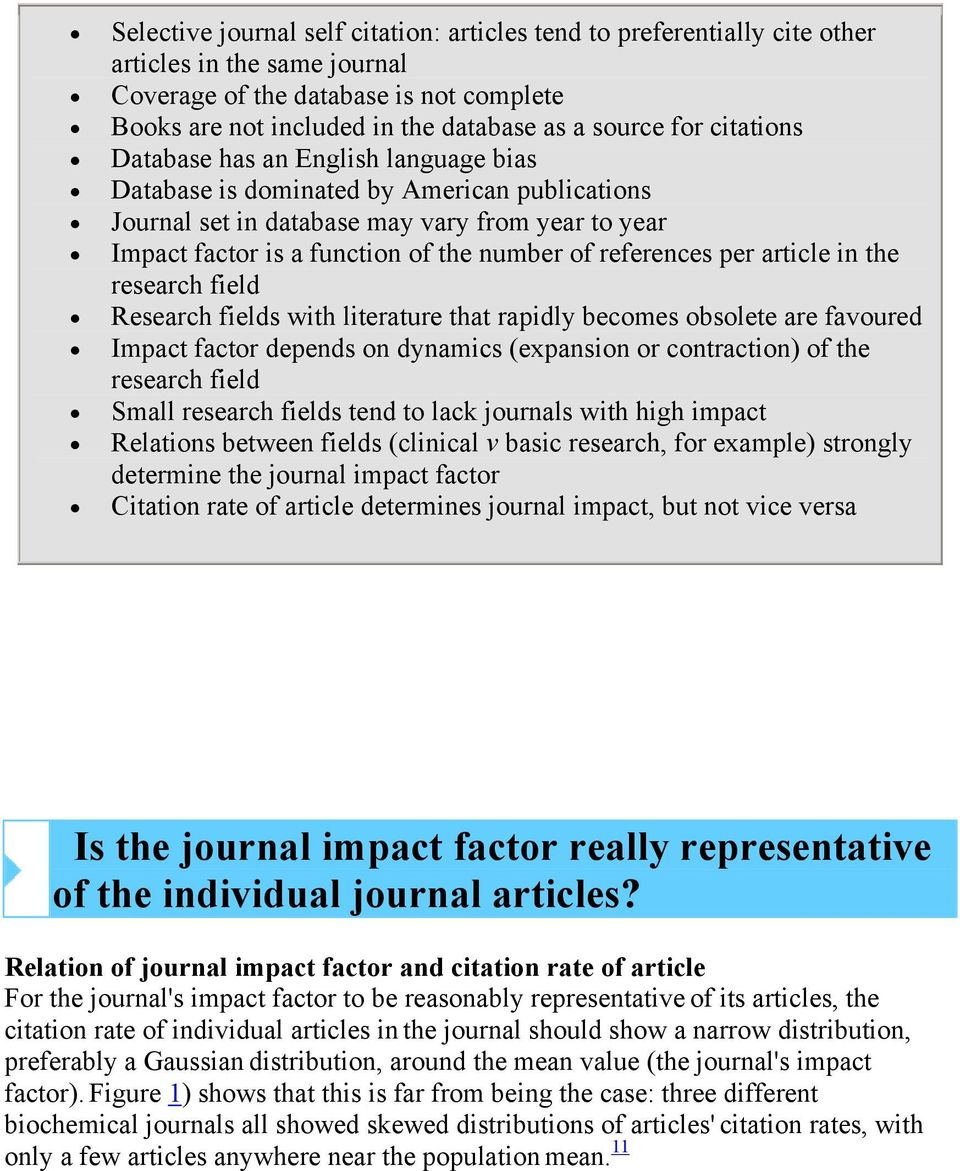 references per article in the research field Research fields with literature that rapidly becomes obsolete are favoured Impact factor depends on dynamics (expansion or contraction) of the research