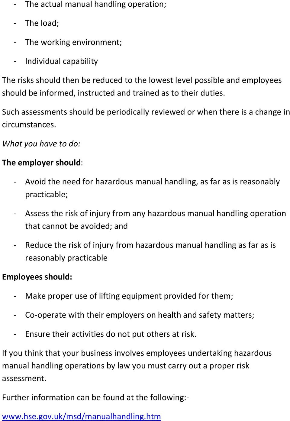 What you have to do: The employer should: - Avoid the need for hazardous manual handling, as far as is reasonably practicable; - Assess the risk of injury from any hazardous manual handling operation