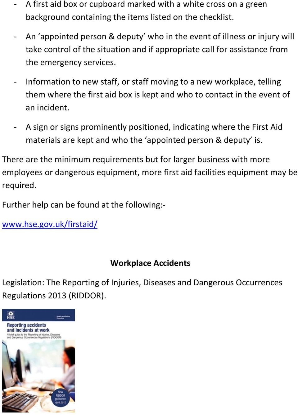 - Information to new staff, or staff moving to a new workplace, telling them where the first aid box is kept and who to contact in the event of an incident.