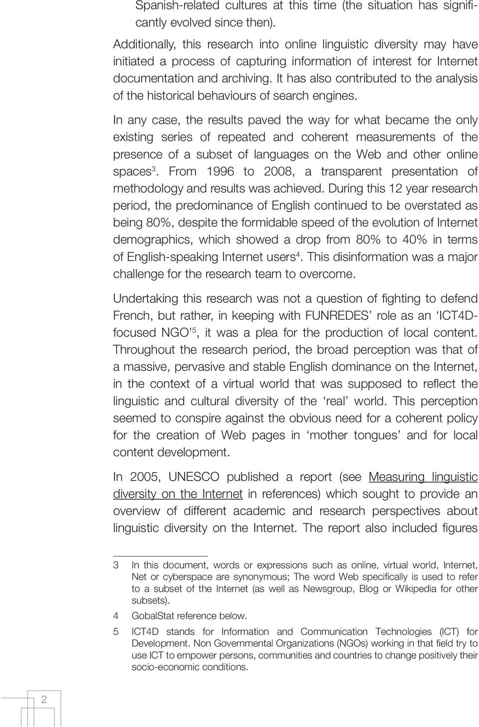 It has also contributed to the analysis of the historical behaviours of search engines.