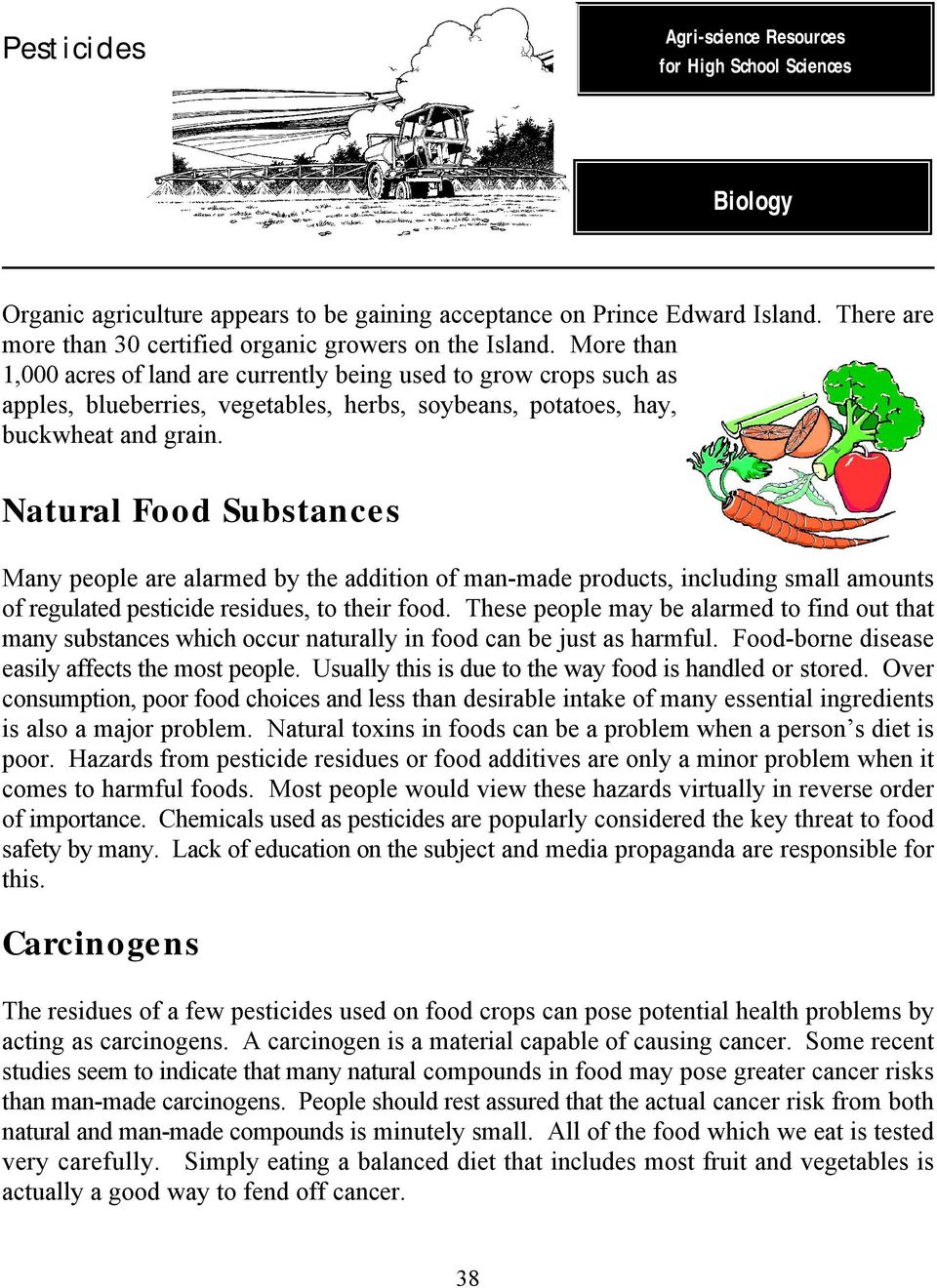 Natural Food Substances Many people are alarmed by the addition of man-made products, including small amounts of regulated pesticide residues, to their food.