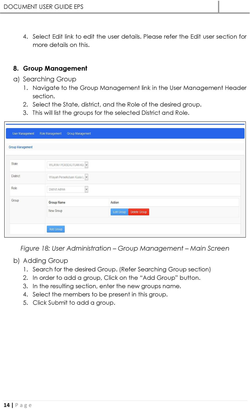 This will list the groups for the selected District and Role. Figure 18: User Administration Group Management Main Screen b) Adding Group 1. Search for the desired Group.