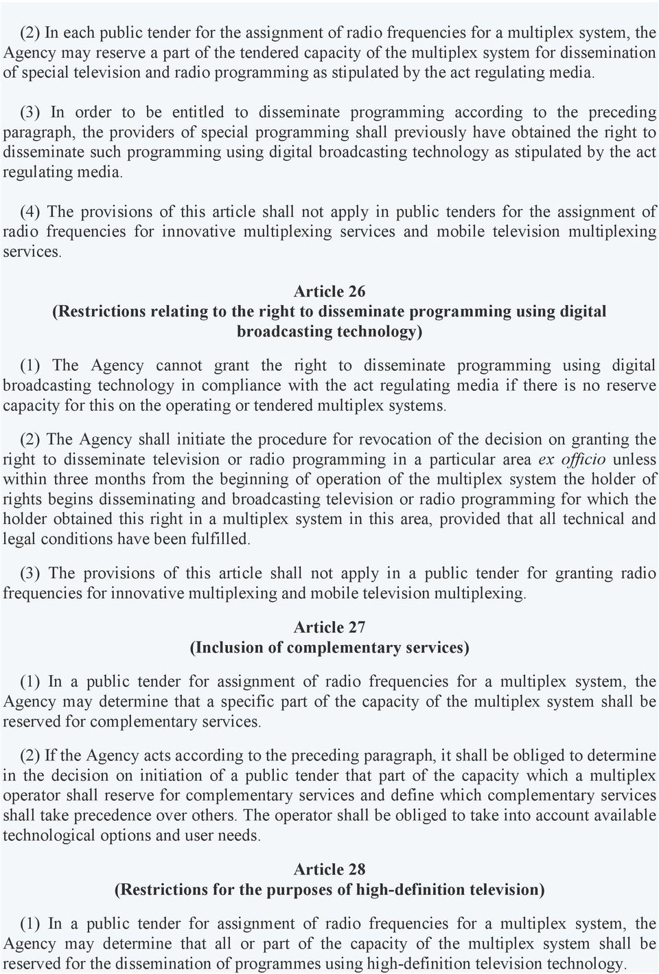 (3) In order to be entitled to disseminate programming according to the preceding paragraph, the providers of special programming shall previously have obtained the right to disseminate such