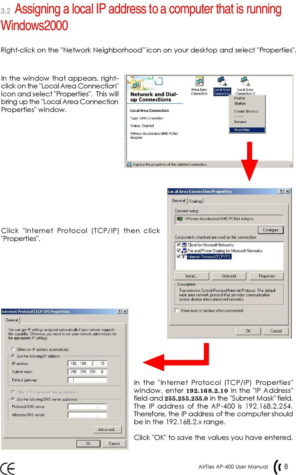 "Click ""Internet Protocol (TCP/IP) then click ""Properties"". In the ""Internet Protocol (TCP/IP) Properties"" window, enter 192.168.2.10 in the ""IP Address"" field and 255."