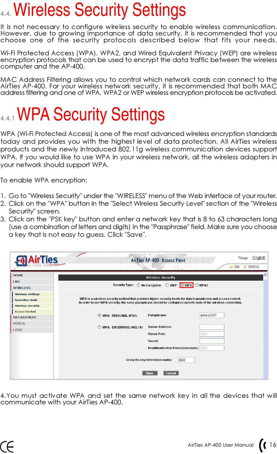 Wi-Fi Protected Access (WPA), WPA2, and Wired Equivalent Privacy (WEP) are wireless encryption protocols that can be used to encrypt the data traffic between the wireless computer and the AP-400.