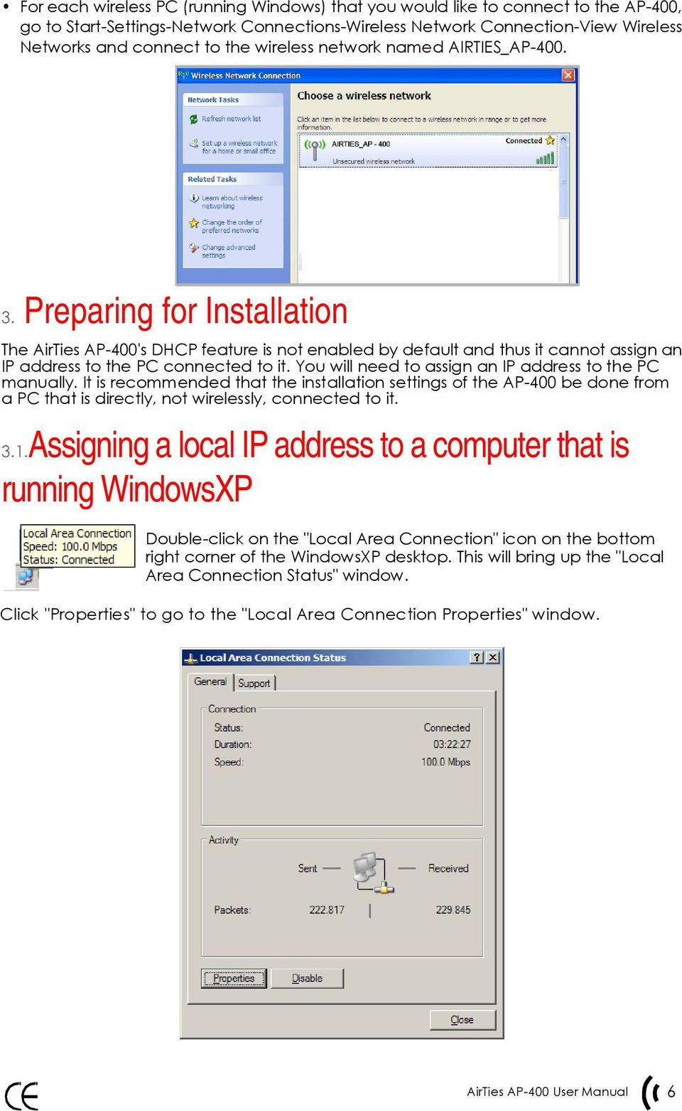 You will need to assign an IP address to the PC manually. It is recommended that the installation settings of the AP-400 be done from a PC that is directly, not wirelessly, connected to it. 3.1.