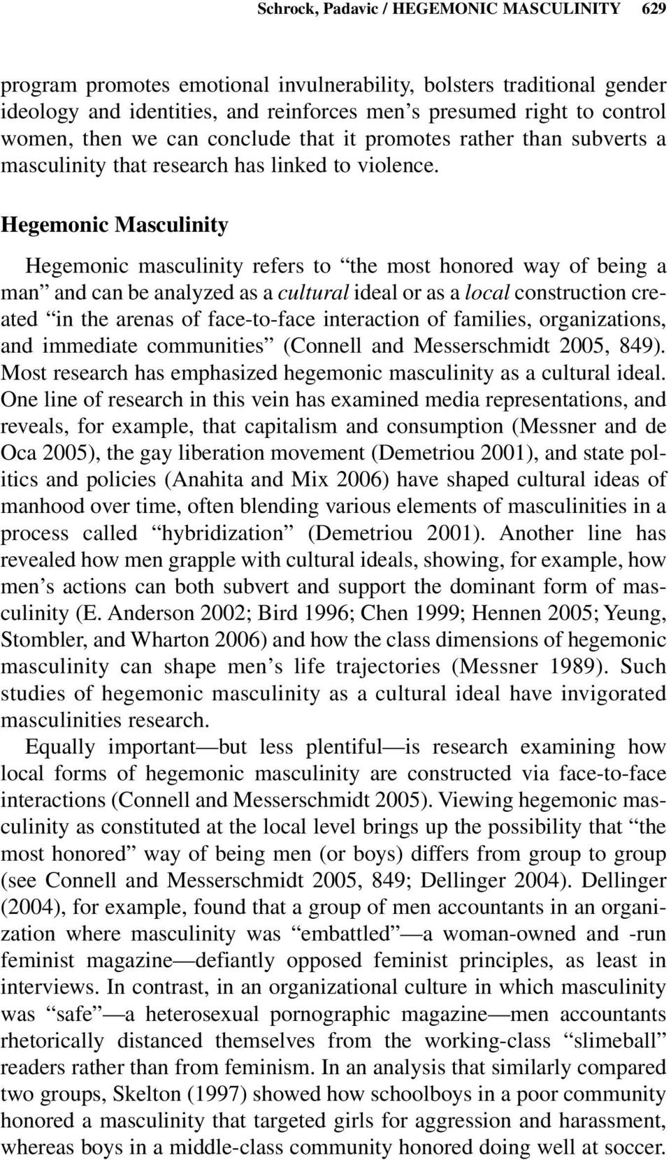connell hegemonic masculinity Hegemonic masculinity sits atop the gendered social hierarchy by embodying the culturally idealized definition of masculinity, which is constructed as both oppositional and superior to femininity rw connell's concept of hegemonic masculinity sprung from her work with gender and class differences in australian schools.