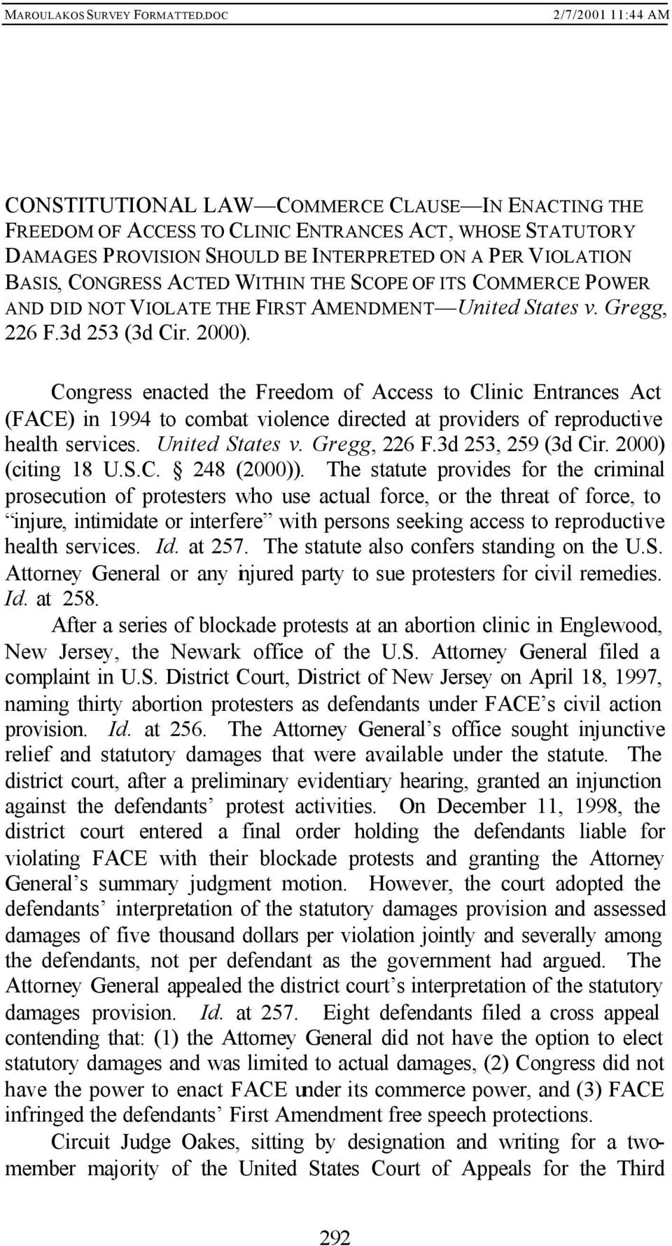 Congress enacted the Freedom of Access to Clinic Entrances Act (FACE) in 1994 to combat violence directed at providers of reproductive health services. United States v. Gregg, 226 F.