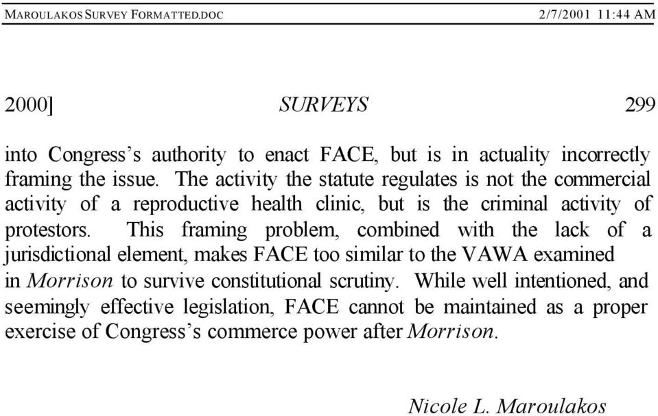 This framing problem, combined with the lack of a jurisdictional element, makes FACE too similar to the VAWA examined in Morrison to survive
