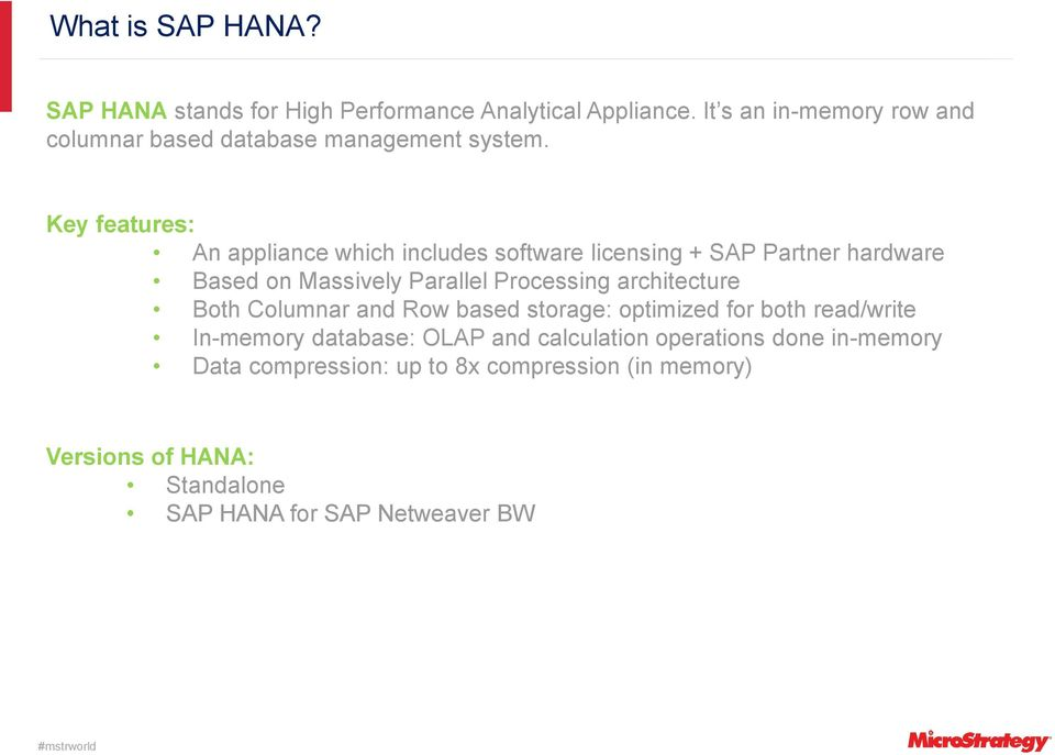 Key features: An appliance which includes software licensing + SAP Partner hardware Based on Massively Parallel Processing